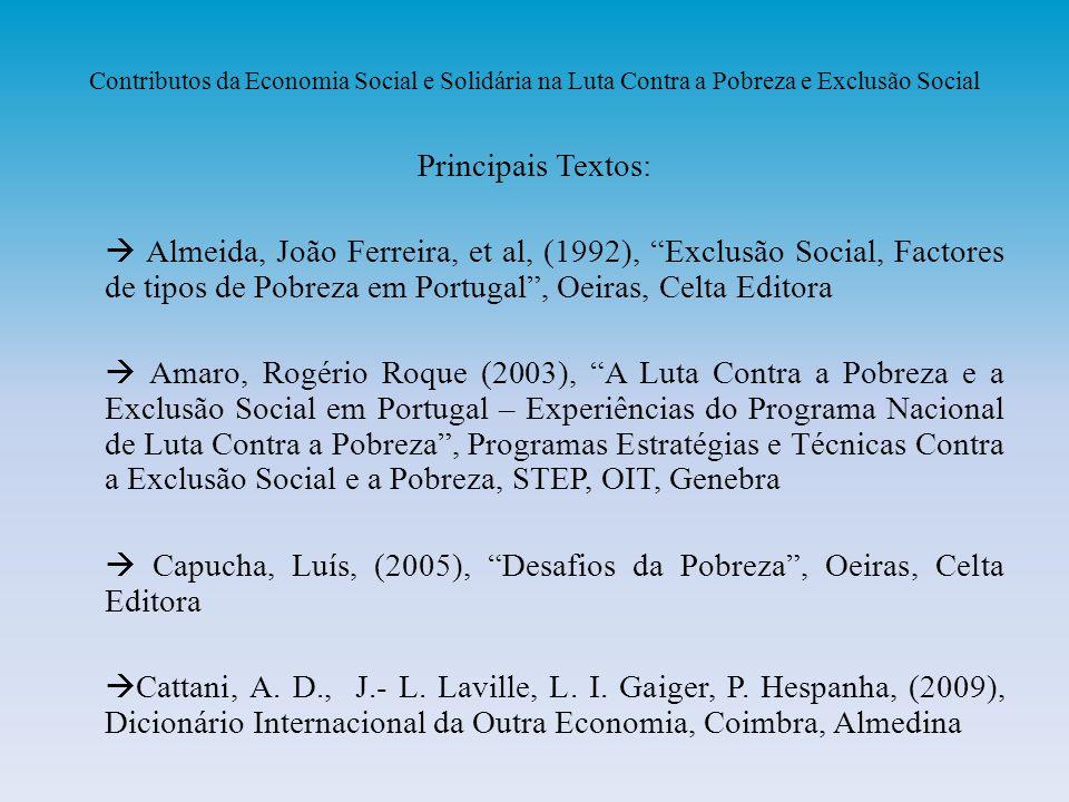 Contributos da Economia Social e Solidária na Luta Contra a Pobreza e Exclusão Social Principais Textos: Almeida, João Ferreira, et al, (1992), Exclus