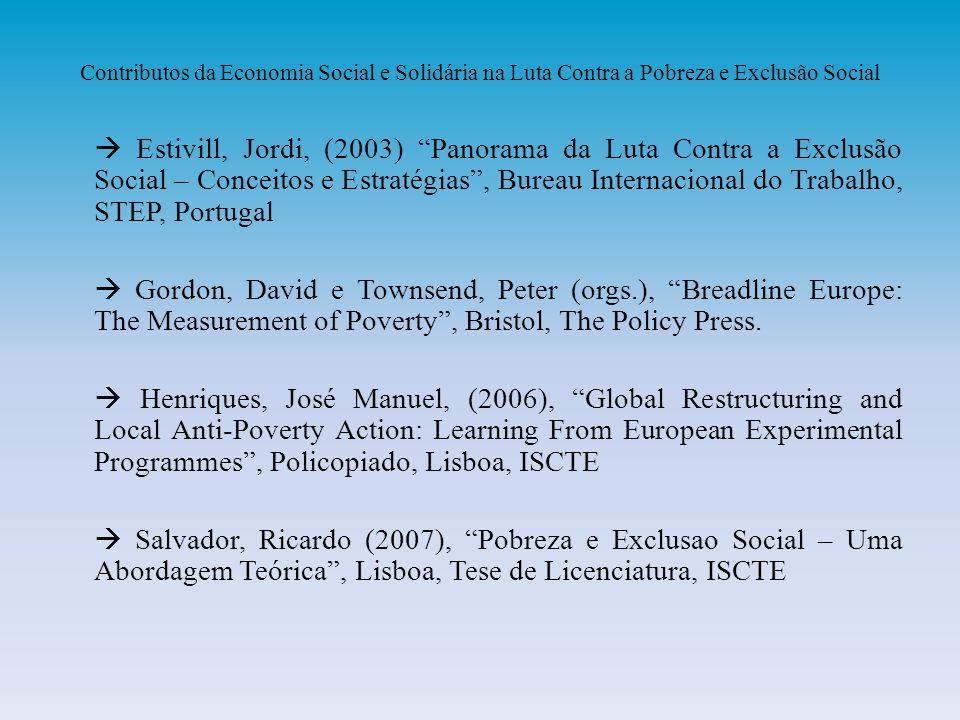 Contributos da Economia Social e Solidária na Luta Contra a Pobreza e Exclusão Social Estivill, Jordi, (2003) Panorama da Luta Contra a Exclusão Socia