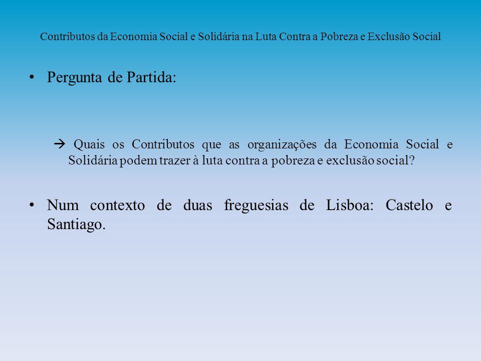 Pergunta de Partida: Quais os Contributos que as organizações da Economia Social e Solidária podem trazer à luta contra a pobreza e exclusão social? N
