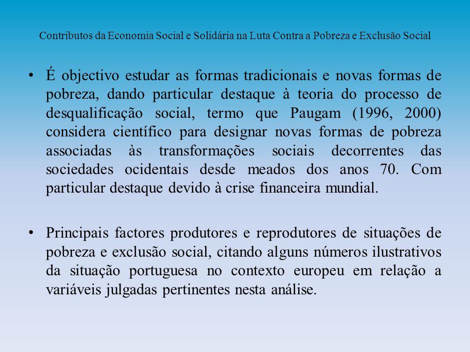 Contributos da Economia Social e Solidária na Luta Contra a Pobreza e Exclusão Social É objectivo estudar as formas tradicionais e novas formas de pob