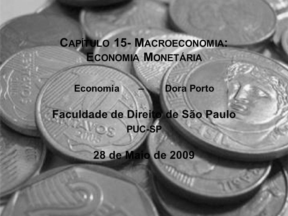 C APÍTULO 15- M ACROECONOMIA : E CONOMIA M ONETÁRIA Economia – Dora Porto Faculdade de Direito de São Paulo PUC-SP 28 de Maio de 2009