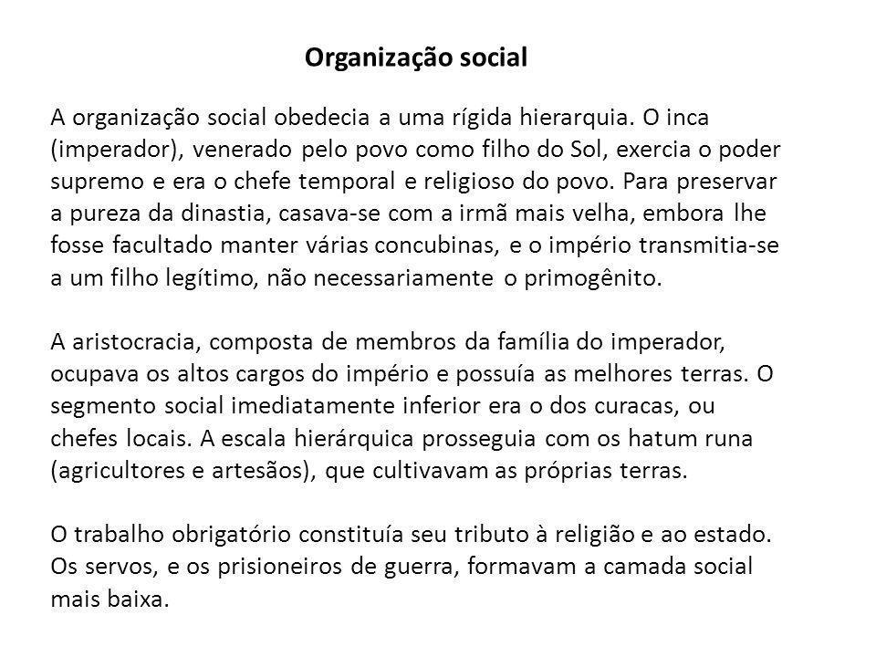 Organização social A organização social obedecia a uma rígida hierarquia.