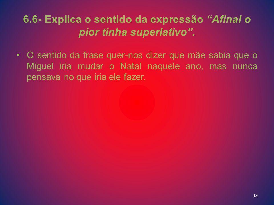 6.6- Explica o sentido da expressão Afinal o pior tinha superlativo.