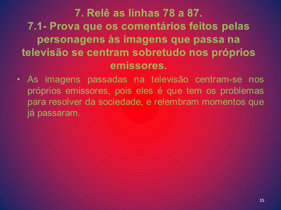 7. Relê as linhas 78 a 87. 7.1- Prova que os comentários feitos pelas personagens às imagens que passa na televisão se centram sobretudo nos próprios