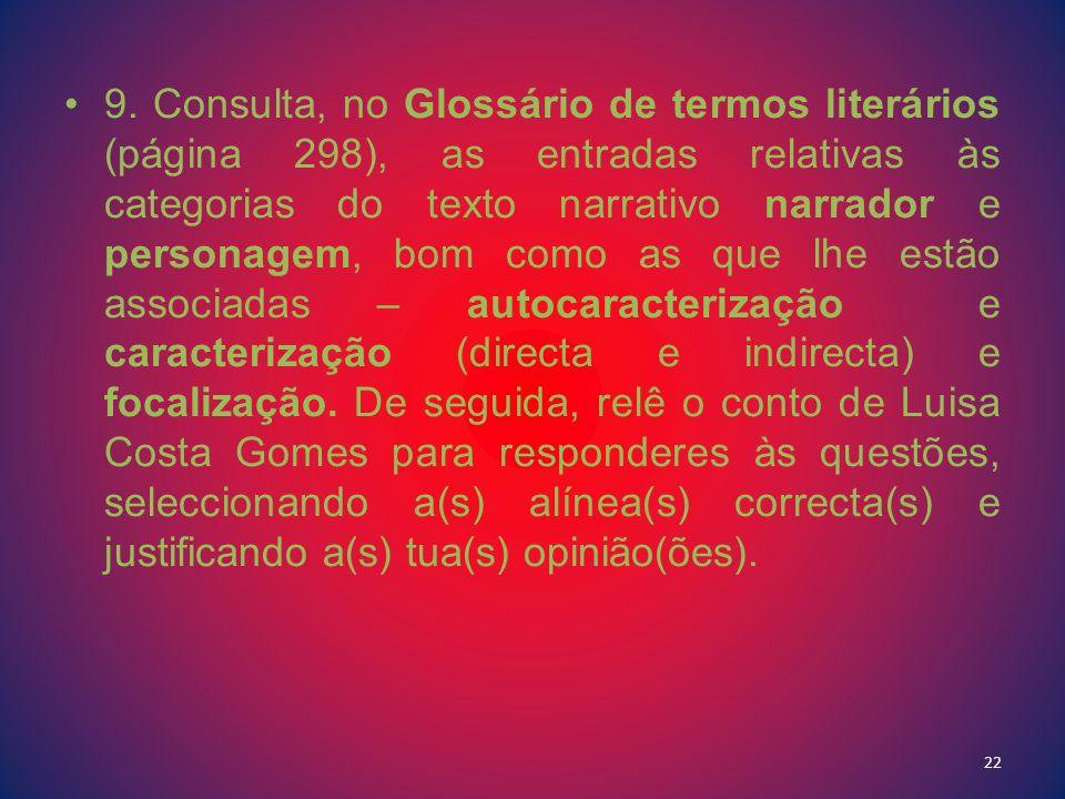 9. Consulta, no Glossário de termos literários (página 298), as entradas relativas às categorias do texto narrativo narrador e personagem, bom como as