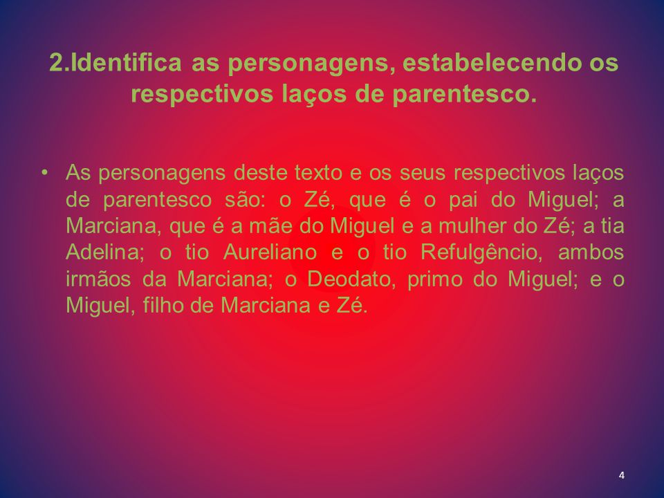 2.Identifica as personagens, estabelecendo os respectivos laços de parentesco. As personagens deste texto e os seus respectivos laços de parentesco sã