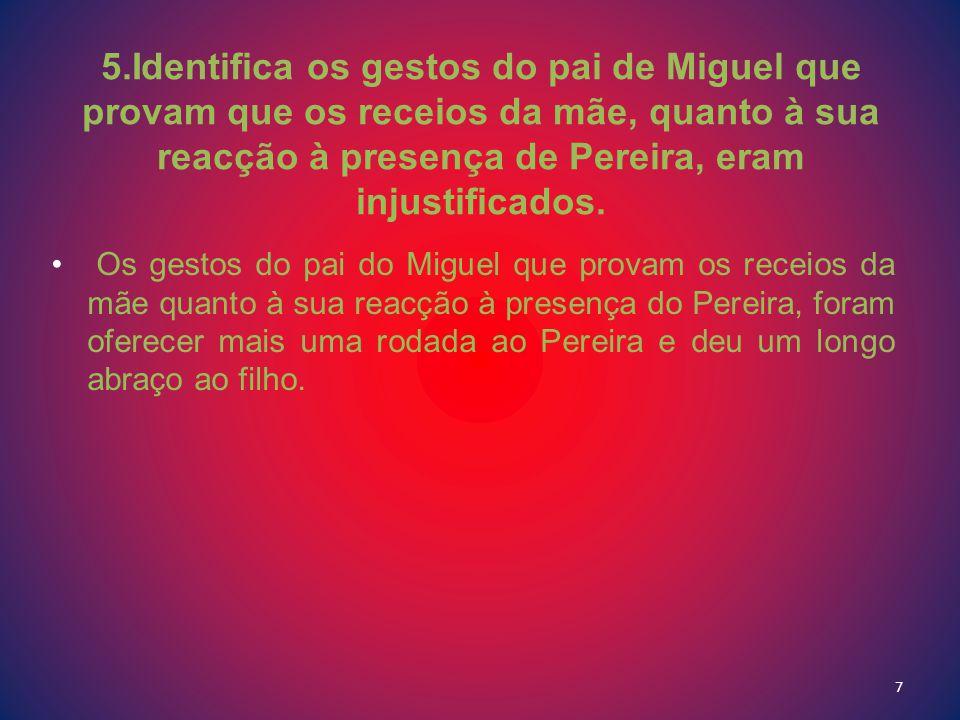 8.2- Comenta o gesto que Miguel tem em relação a Pereira, nessa passagem.