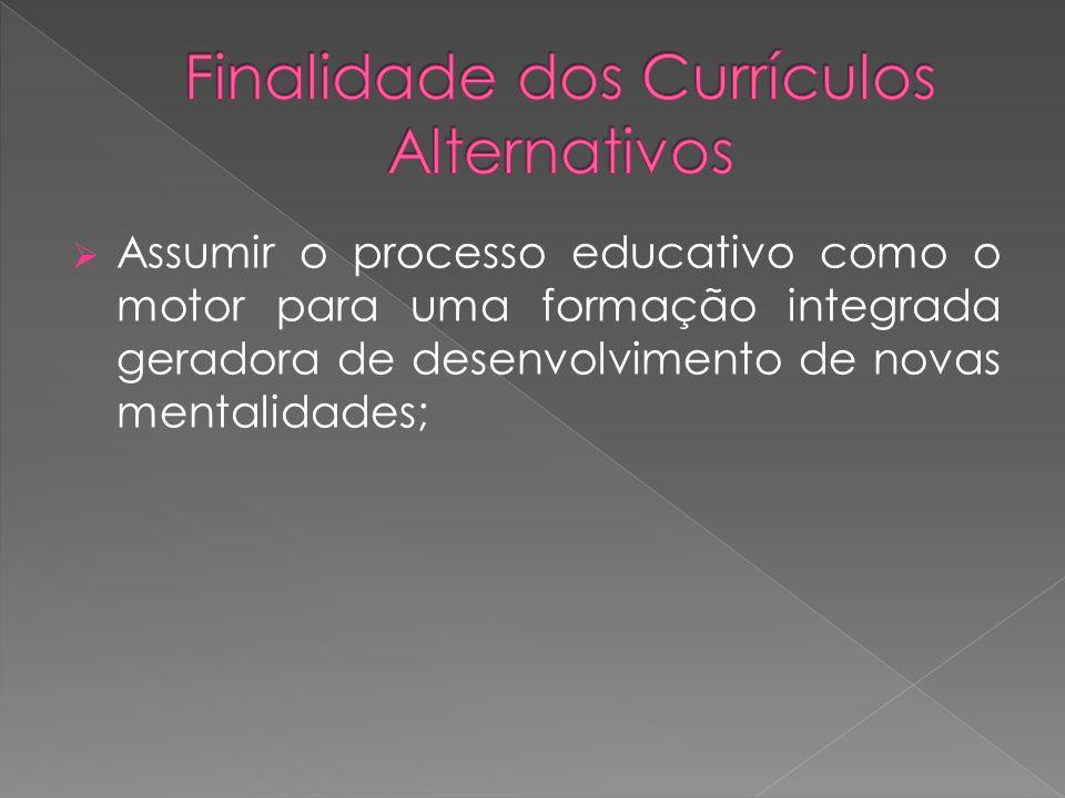 Assumir o processo educativo como o motor para uma formação integrada geradora de desenvolvimento de novas mentalidades;