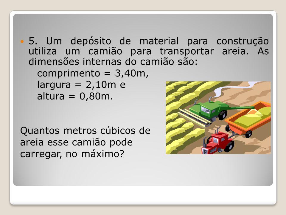 5. Um depósito de material para construção utiliza um camião para transportar areia. As dimensões internas do camião são: comprimento = 3,40m, largura