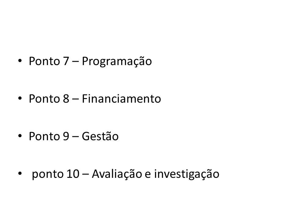 Ponto 7 – Programação Ponto 8 – Financiamento Ponto 9 – Gestão ponto 10 – Avaliação e investigação