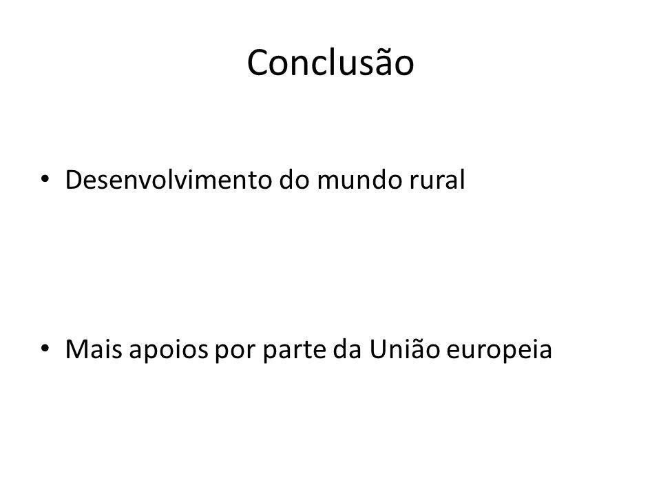 Conclusão Desenvolvimento do mundo rural Mais apoios por parte da União europeia