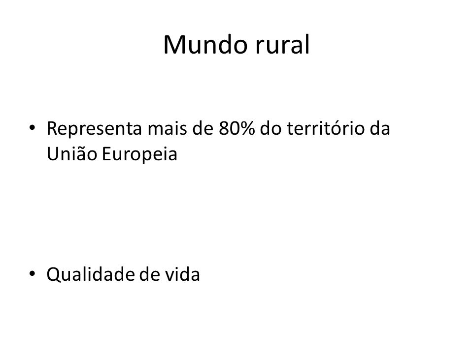 Mundo rural Representa mais de 80% do território da União Europeia Qualidade de vida