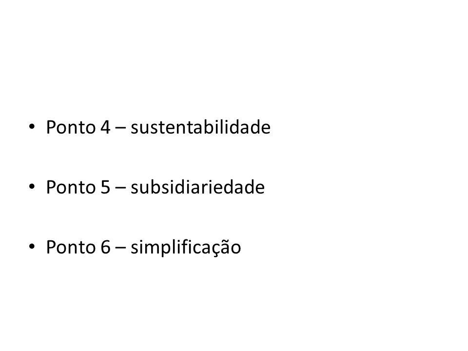 Ponto 4 – sustentabilidade Ponto 5 – subsidiariedade Ponto 6 – simplificação