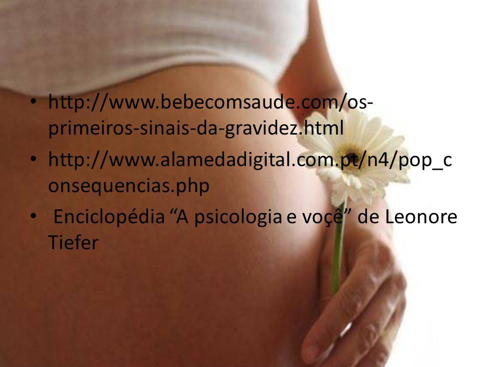 http://www.bebecomsaude.com/os- primeiros-sinais-da-gravidez.html http://www.alamedadigital.com.pt/n4/pop_c onsequencias.php Enciclopédia A psicologia e voçê de Leonore Tiefer