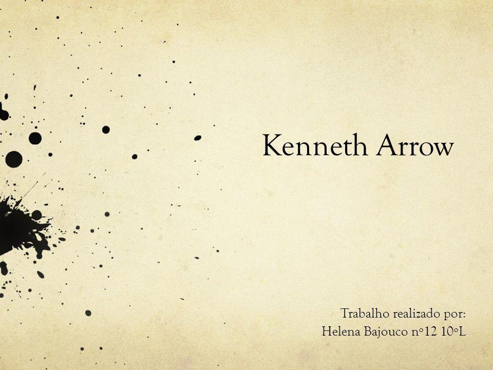 Kenneth Arrow Trabalho realizado por: Helena Bajouco nº12 10ºL