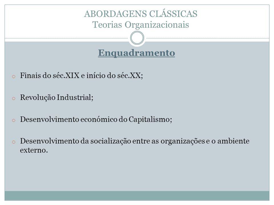 ABORDAGENS CLÁSSICAS Teorias Organizacionais Enquadramento o Finais do séc.XIX e início do séc.XX; o Revolução Industrial; o Desenvolvimento económico