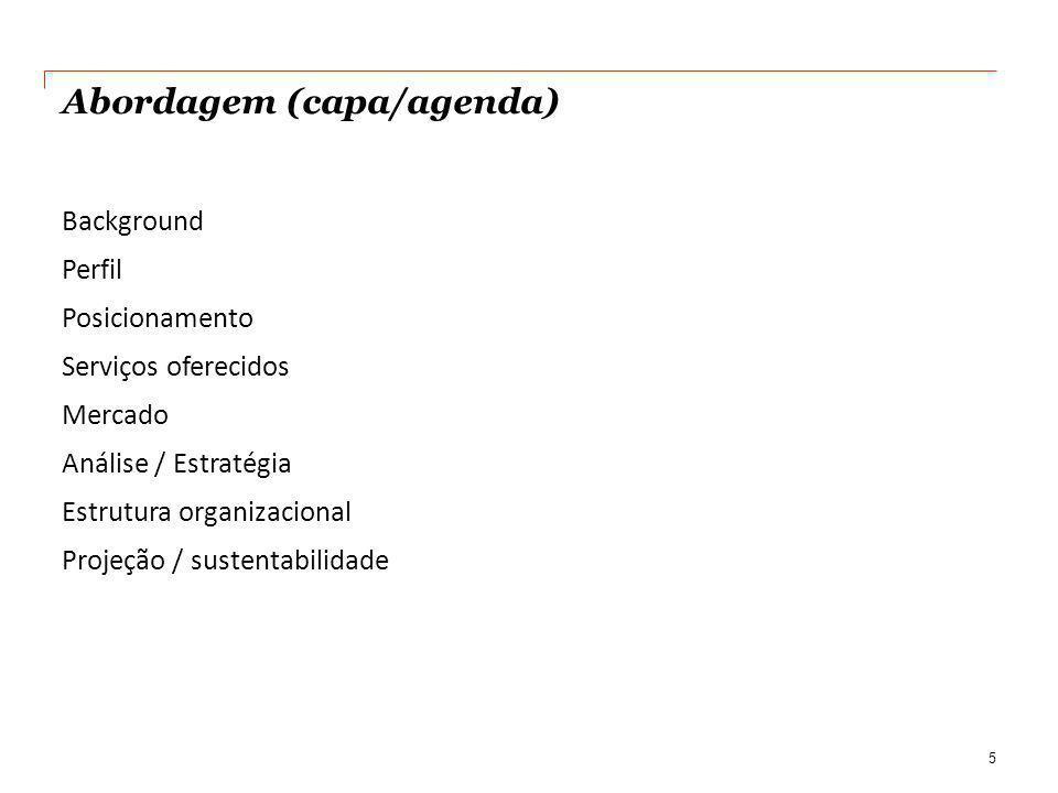 Abordagem (capa/agenda) Background Perfil Posicionamento Serviços oferecidos Mercado Análise / Estratégia Estrutura organizacional Projeção / sustentabilidade 5