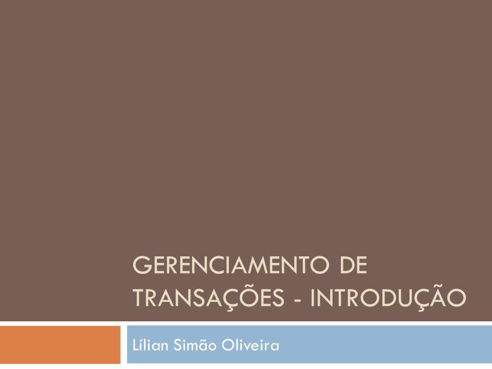 GERENCIAMENTO DE TRANSAÇÕES - INTRODUÇÃO Lílian Simão Oliveira