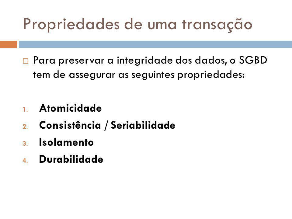 Propriedades de uma transação Para preservar a integridade dos dados, o SGBD tem de assegurar as seguintes propriedades: 1. Atomicidade 2. Consistênci