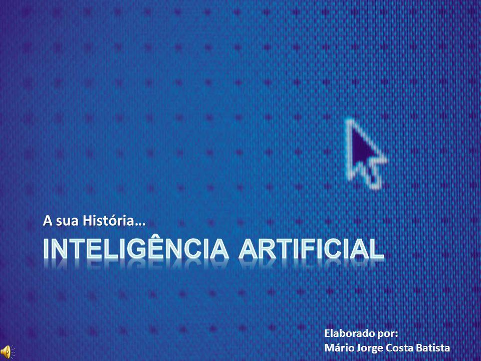 A Inteligência Artificial, digamos e uma ciência recente, a sua evolução foi progressiva, e praticamente rápida.