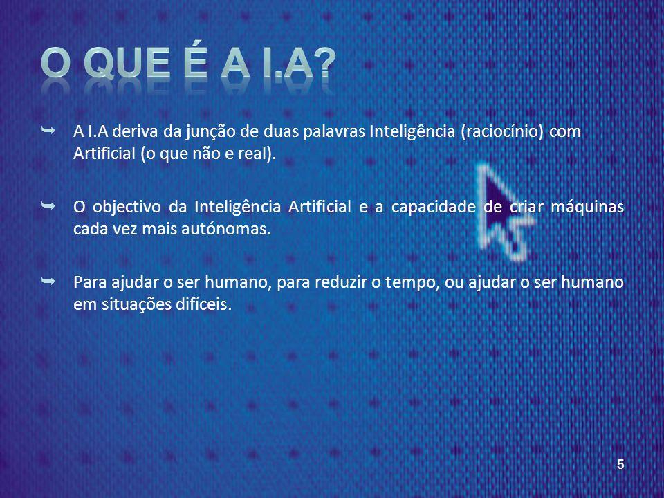 A I.A deriva da junção de duas palavras Inteligência (raciocínio) com Artificial (o que não e real).
