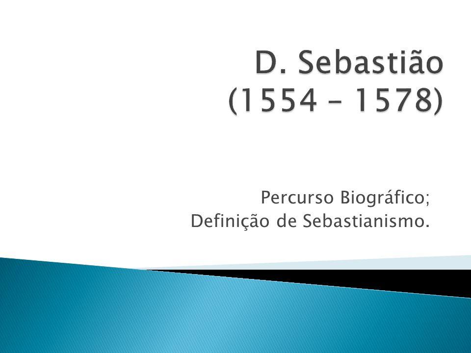 Percurso Biográfico; Definição de Sebastianismo.