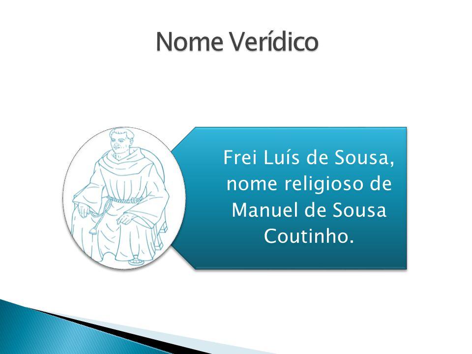 Frei Luís de Sousa, nome religioso de Manuel de Sousa Coutinho.