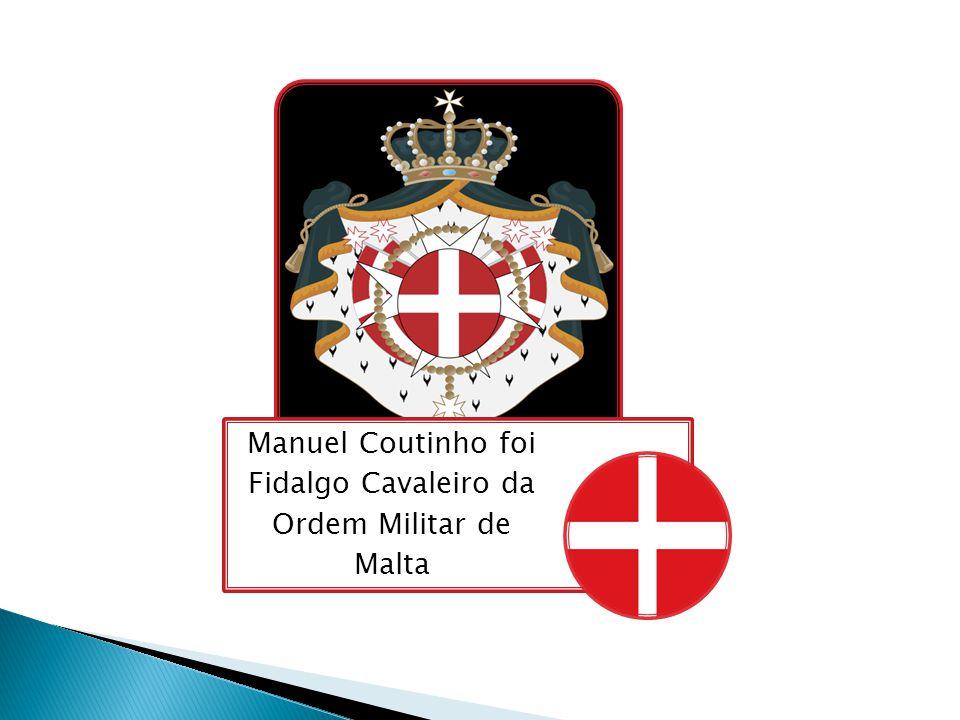 Manuel Coutinho foi Fidalgo Cavaleiro da Ordem Militar de Malta