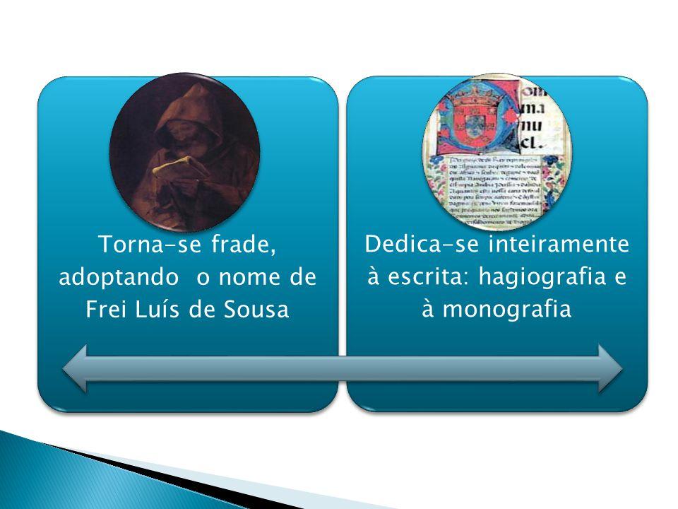 Torna-se frade, adoptando o nome de Frei Luís de Sousa Dedica-se inteiramente à escrita: hagiografia e à monografia