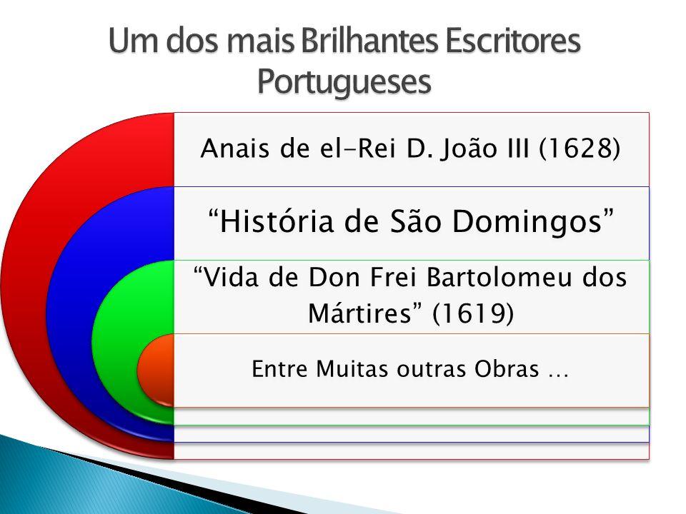 Anais de el-Rei D. João III (1628) História de São Domingos Vida de Don Frei Bartolomeu dos Mártires (1619) Entre Muitas outras Obras …