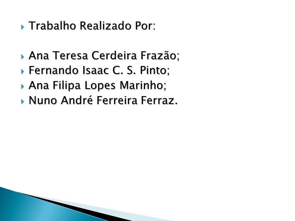 Trabalho Realizado Por: Trabalho Realizado Por: Ana Teresa Cerdeira Frazão; Ana Teresa Cerdeira Frazão; Fernando Isaac C. S. Pinto; Fernando Isaac C.