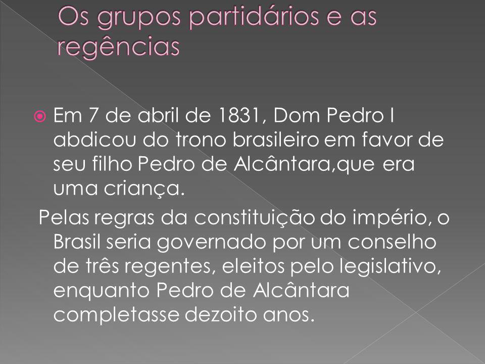 Em 7 de abril de 1831, Dom Pedro I abdicou do trono brasileiro em favor de seu filho Pedro de Alcântara,que era uma criança.