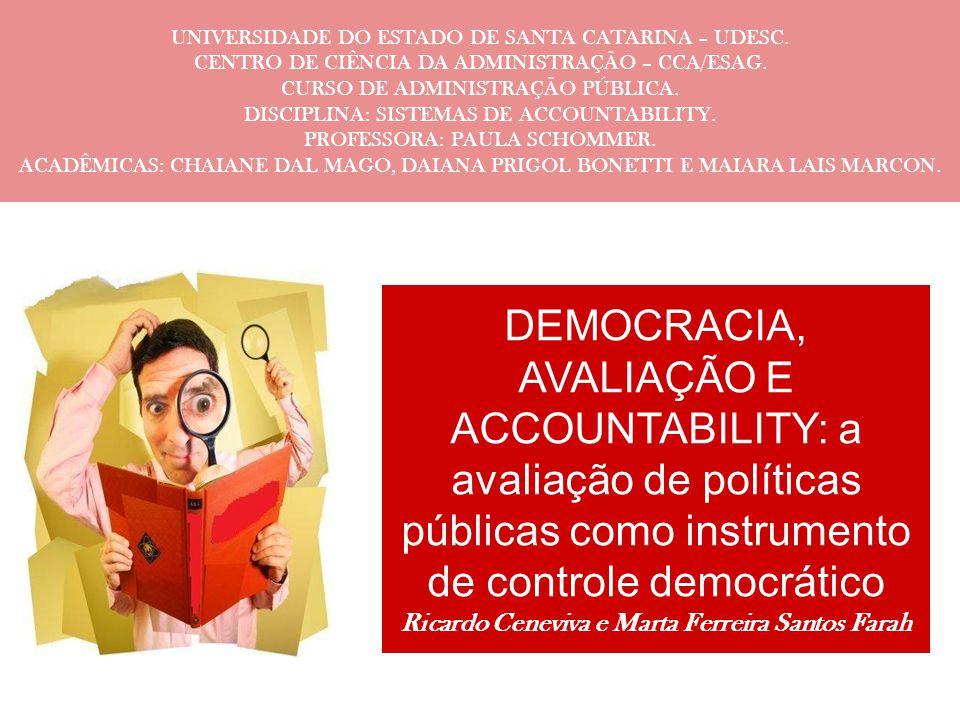 DEMOCRACIA, AVALIAÇÃO E ACCOUNTABILITY: a avaliação de políticas públicas como instrumento de controle democrático Ricardo Ceneviva e Marta Ferreira S