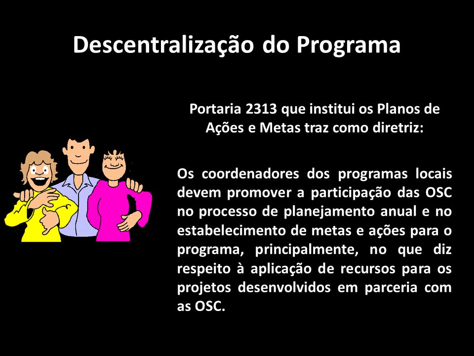 Descentralização do Programa Portaria 2313 que institui os Planos de Ações e Metas traz como diretriz: Os coordenadores dos programas locais devem pro