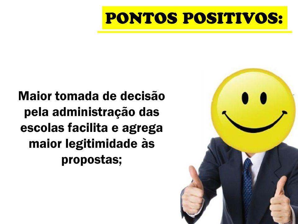 Maior tomada de decisão pela administração das escolas facilita e agrega maior legitimidade às propostas; PONTOS POSITIVOS: