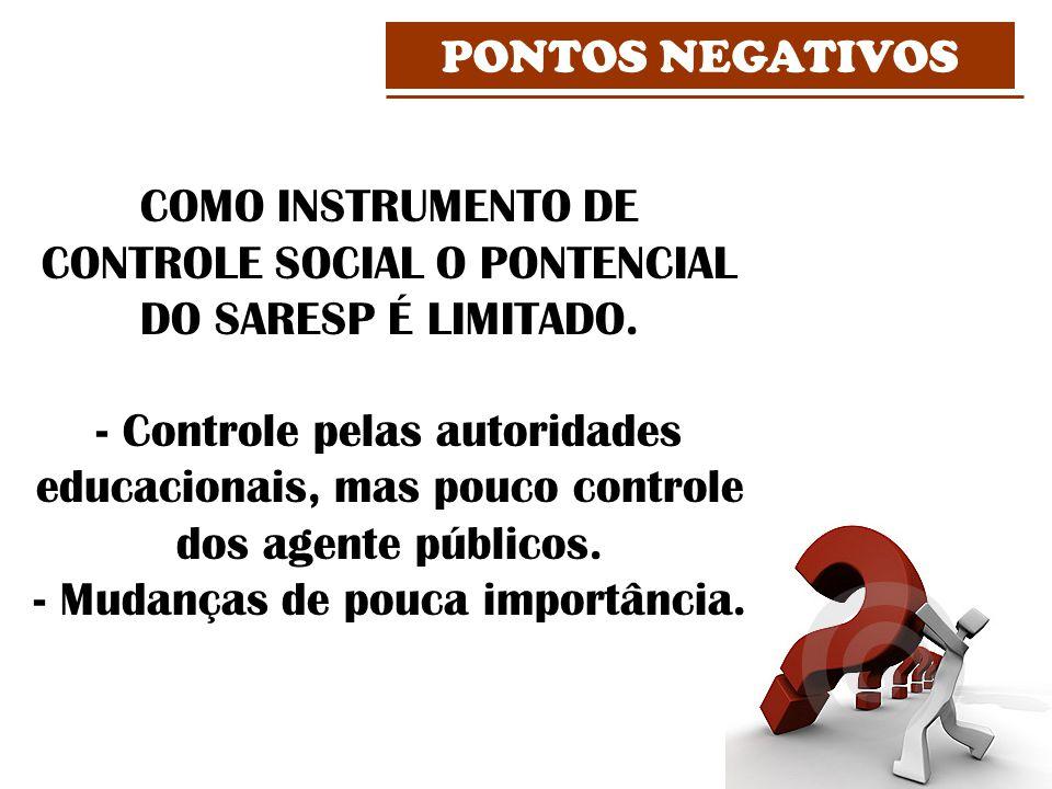 COMO INSTRUMENTO DE CONTROLE SOCIAL O PONTENCIAL DO SARESP É LIMITADO. - Controle pelas autoridades educacionais, mas pouco controle dos agente públic