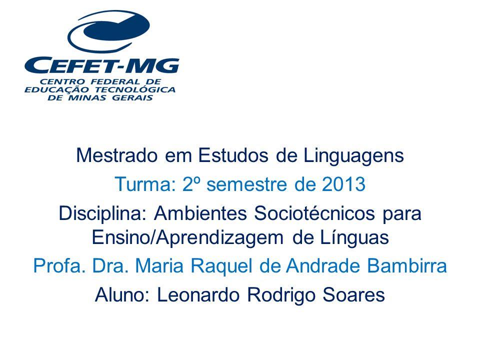 Mestrado em Estudos de Linguagens Turma: 2º semestre de 2013 Disciplina: Ambientes Sociotécnicos para Ensino/Aprendizagem de Línguas Profa.
