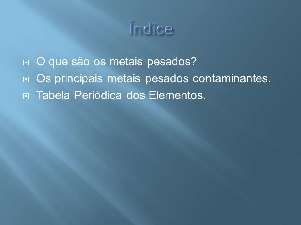 O que são os metais pesados? Os principais metais pesados contaminantes. Tabela Periódica dos Elementos.