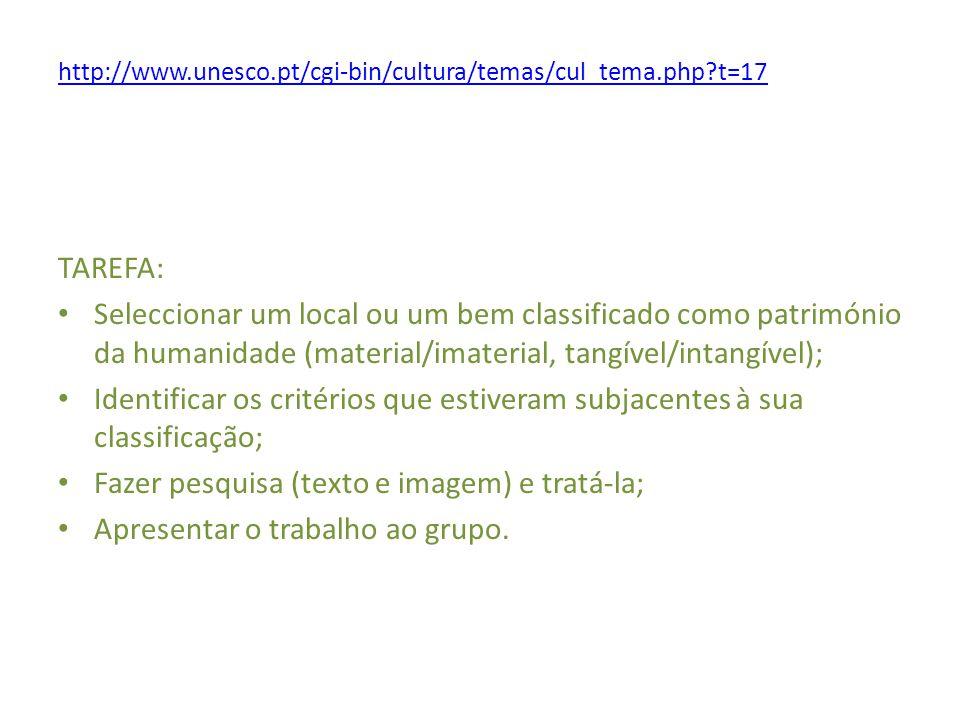 http://www.unesco.pt/cgi-bin/cultura/temas/cul_tema.php?t=17 TAREFA: Seleccionar um local ou um bem classificado como património da humanidade (materi