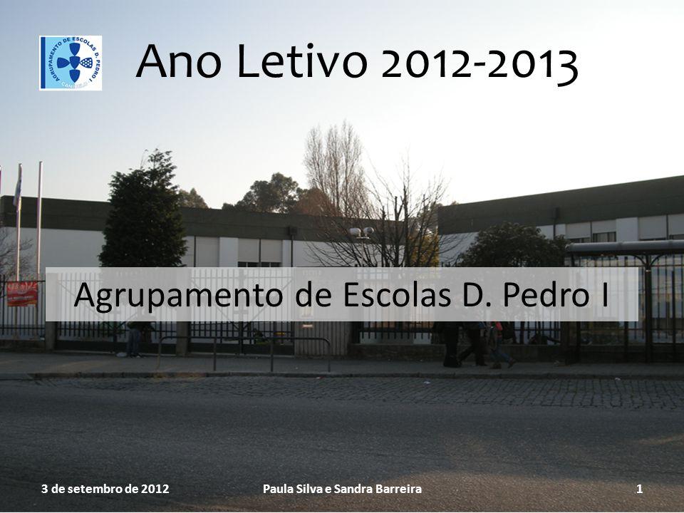 Ano Letivo 2012-2013 Agrupamento de Escolas D. Pedro I 3 de setembro de 2012Paula Silva e Sandra Barreira1