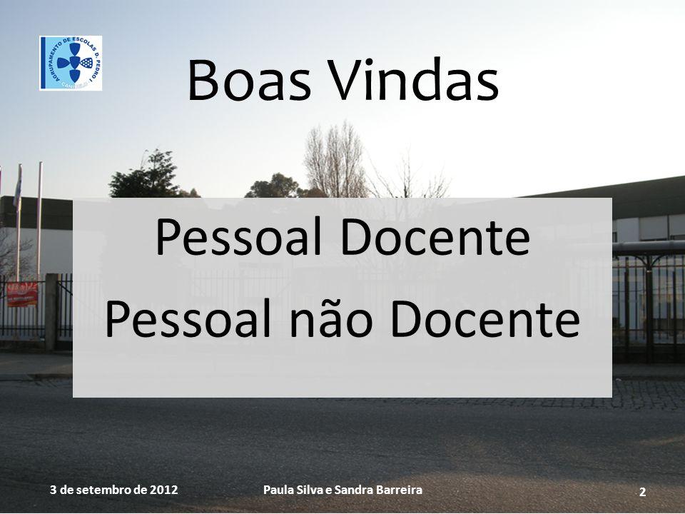 Boas Vindas Pessoal Docente Pessoal não Docente 3 de setembro de 2012Paula Silva e Sandra Barreira 2
