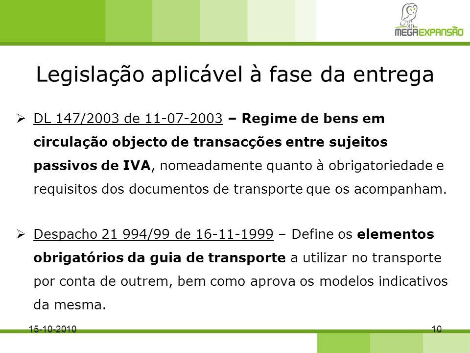 Legislação aplicável à fase da entrega DL 147/2003 de 11-07-2003 – Regime de bens em circulação objecto de transacções entre sujeitos passivos de IVA,
