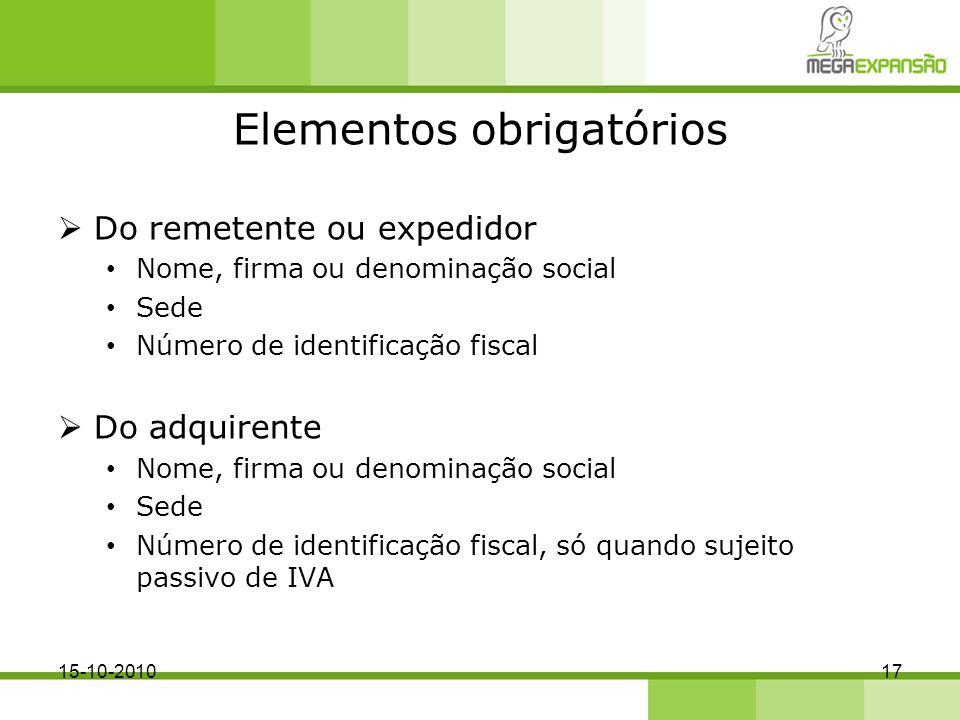 Elementos obrigatórios Do remetente ou expedidor Nome, firma ou denominação social Sede Número de identificação fiscal Do adquirente Nome, firma ou de