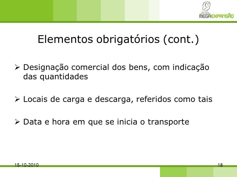 Elementos obrigatórios (cont.) Designação comercial dos bens, com indicação das quantidades Locais de carga e descarga, referidos como tais Data e hor