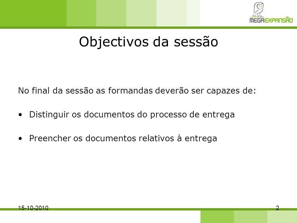 Objectivos da sessão No final da sessão as formandas deverão ser capazes de: Distinguir os documentos do processo de entrega Preencher os documentos r