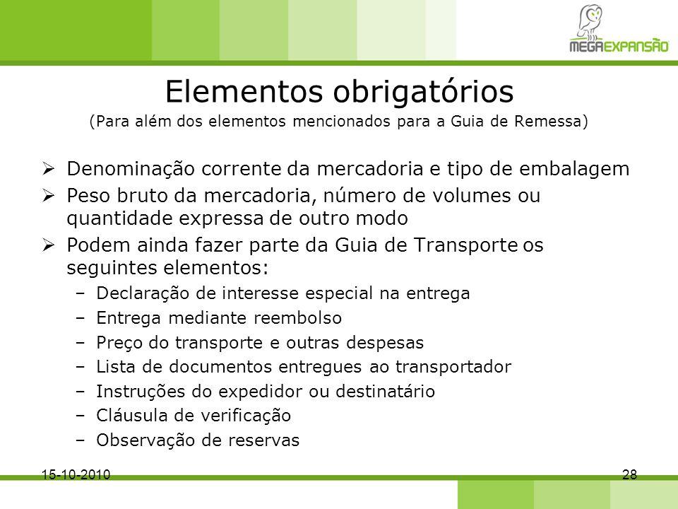 Elementos obrigatórios (Para além dos elementos mencionados para a Guia de Remessa) Denominação corrente da mercadoria e tipo de embalagem Peso bruto