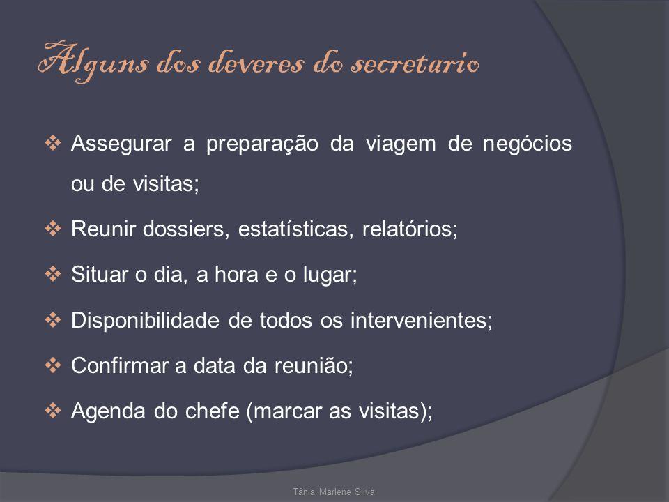 Alguns dos deveres do secretario Assegurar a preparação da viagem de negócios ou de visitas; Reunir dossiers, estatísticas, relatórios; Situar o dia,