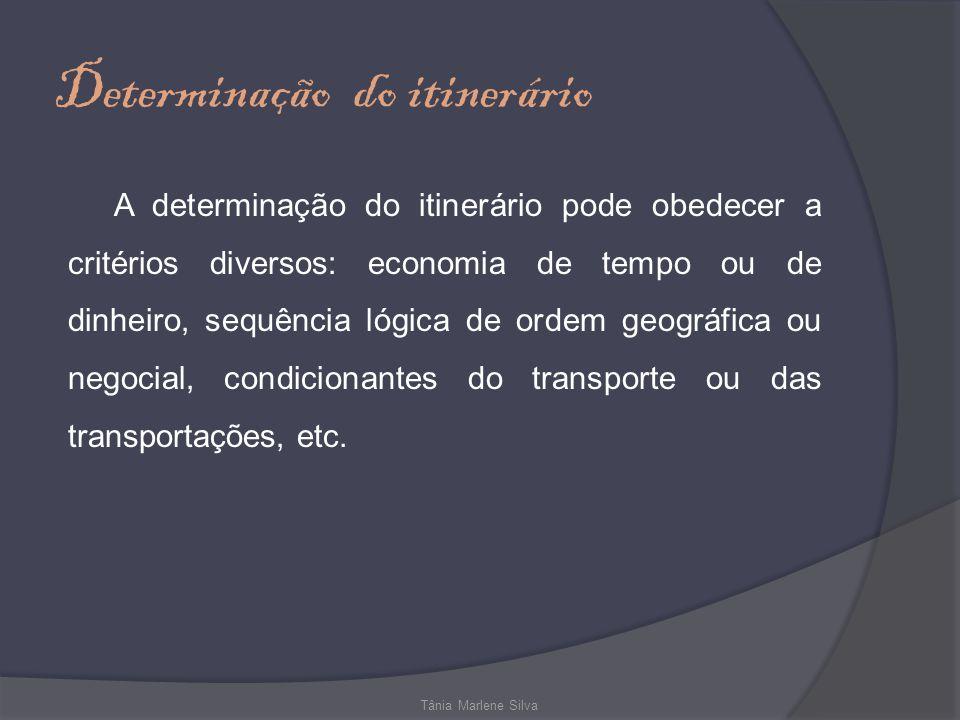 Determinação do itinerário A determinação do itinerário pode obedecer a critérios diversos: economia de tempo ou de dinheiro, sequência lógica de ordem geográfica ou negocial, condicionantes do transporte ou das transportações, etc.