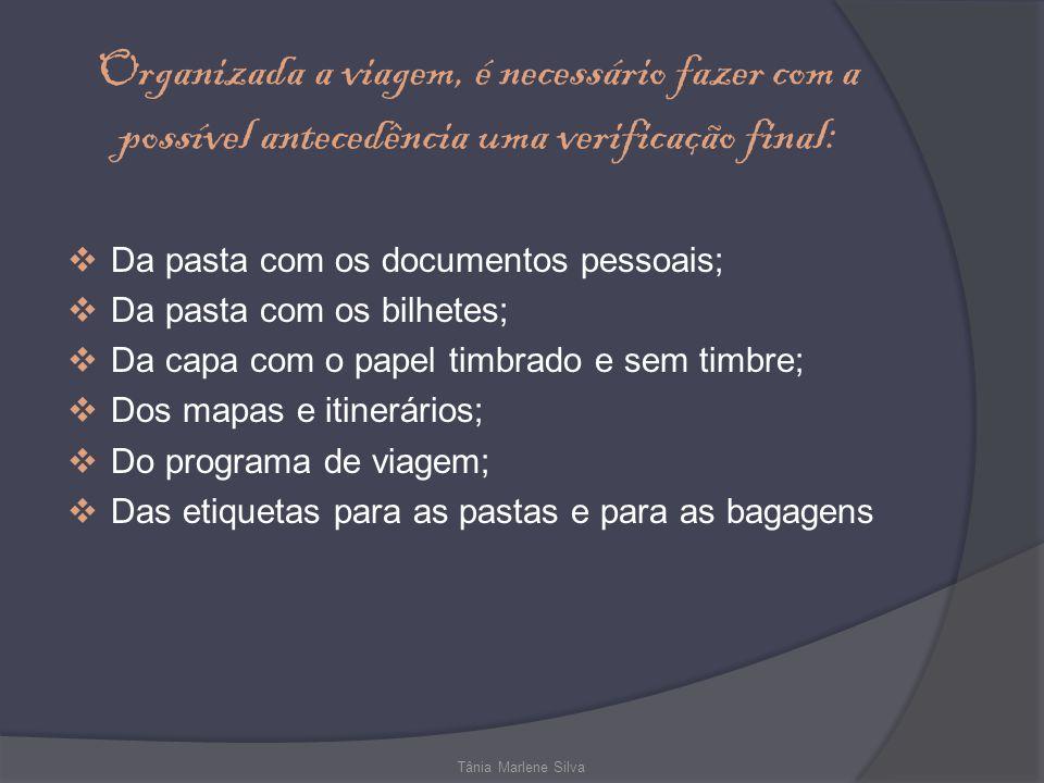 Organizada a viagem, é necessário fazer com a possível antecedência uma verificação final: Da pasta com os documentos pessoais; Da pasta com os bilhet