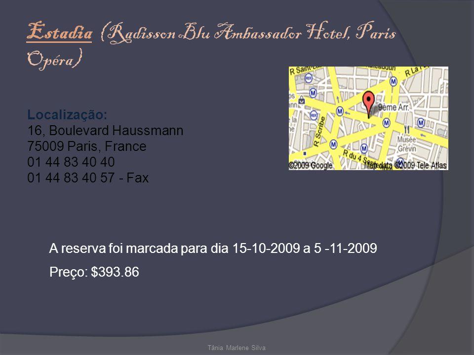 Estadia (Radisson Blu Ambassador Hotel, Paris Opéra) Tânia Marlene Silva Localização: 16, Boulevard Haussmann 75009 Paris, France 01 44 83 40 40 01 44 83 40 57 - Fax A reserva foi marcada para dia 15-10-2009 a 5 -11-2009 Preço: $393.86